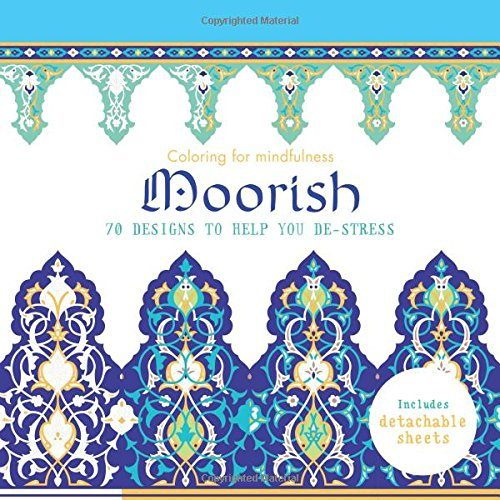 Moorish: 70 designs to help you de-stress (Coloring for Mindfulness)